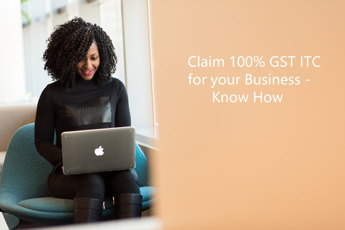 How to Claim 100% GST ITC for Business and Reconcile your ITC